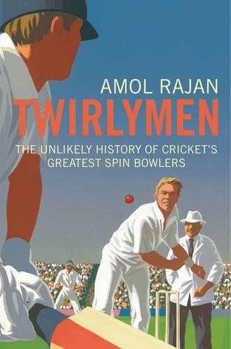 Twirlymen: The Unlikely History of Cricket's Greatest Spin Bowlers (Paperback)