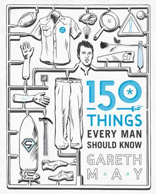 150 Things Every Man Should Know: Telling you the Things Your Best Friend Can't (Paperback)