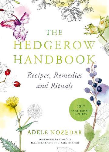 The Hedgerow Handbook: Recipes, Remedies and Rituals (Hardback)