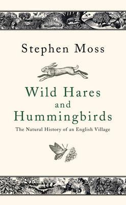 Wild Hares and Hummingbirds: The Natural History of an English Village (Hardback)