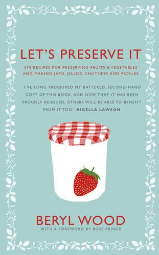 Let's Preserve It: 579 recipes for preserving fruits and vegetables and making jams, jellies, chutneys, pickles and fruit butters and cheeses (Hardback)