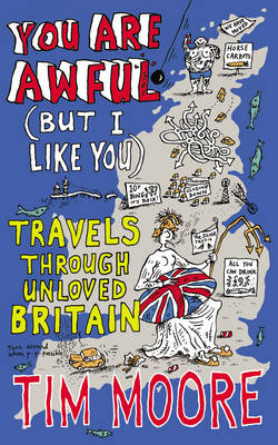 You are Awful (but I Like You): Travels Around Unloved Britain (Paperback)