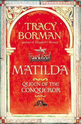 Matilda: Wife of the Conqueror, First Queen of England (Hardback)