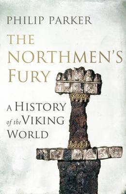 The Northmen's Fury: A History of the Viking World (Hardback)