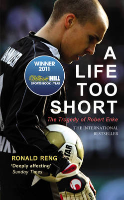 A Life Too Short: The Tragedy of Robert Enke (Hardback)