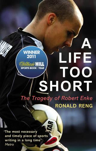 A Life Too Short: The Tragedy of Robert Enke (Paperback)