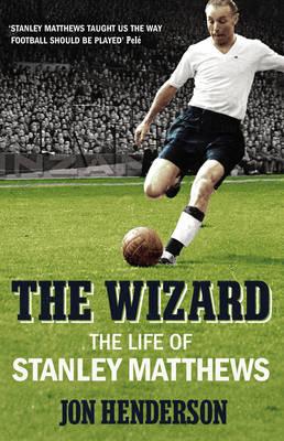 The Wizard: The Life of Stanley Matthews (Hardback)