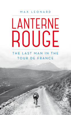 Lanterne Rouge: The Last Man in the Tour de France (Hardback)