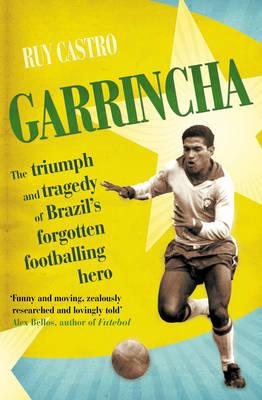 Garrincha: The Triumph and Tragedy of Brazil's Forgotten Footballing Hero (Paperback)