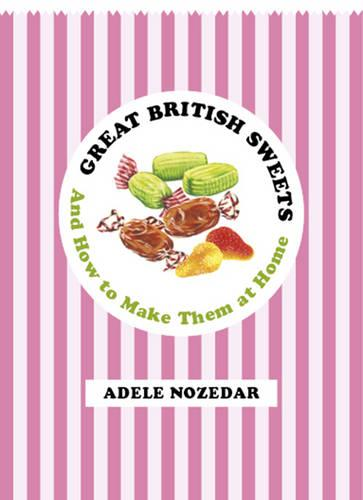 Great British Sweets: And How To Make Them at Home (Hardback)