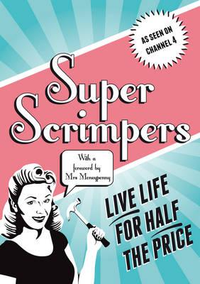 Superscrimpers: Live Life for Half the Price (Hardback)