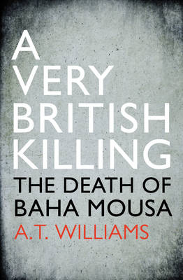 A Very British Killing: The Death of Baha Mousa (Hardback)