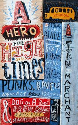 A Hero for High Times: A Younger Reader's Guide to the Beats, Hippies, Freaks, Punks, Ravers, New-Age Travellers and Dog-on-a-Rope Brew Crew Crusties of the British Isles, 1956-1994 (Paperback)