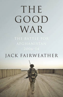 The Good War: Why We Couldn't Win the War or the Peace in Afghanistan (Hardback)