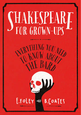 Shakespeare for Grown-ups: Everything you Need to Know about the Bard (Hardback)