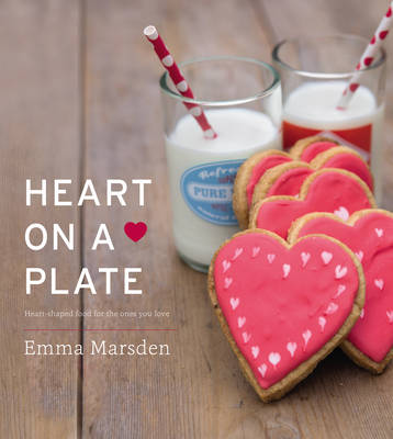 Heart on a Plate: Heart-Shaped Food For the Ones You Love (Hardback)