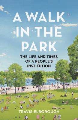 A Walk in the Park: The Life and Times of a People's Institution (Hardback)