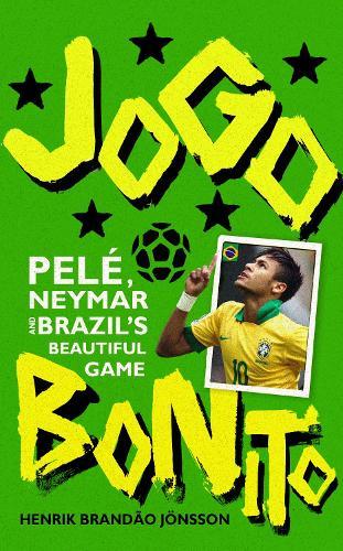 Jogo Bonito: Pele, Neymar and Brazil's Beautiful Game (Paperback)