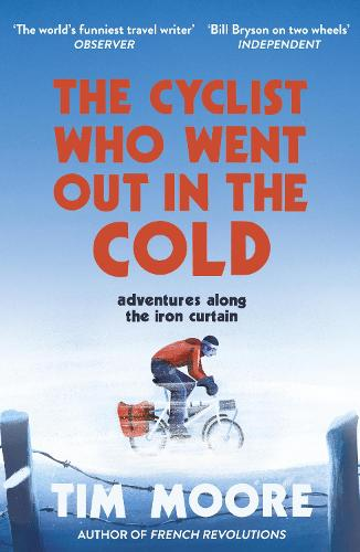 The Cyclist Who Went Out in the Cold: Adventures Along the Iron Curtain Trail (Paperback)
