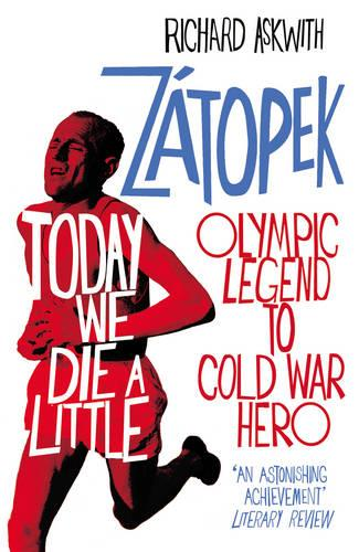 Today We Die a Little: Emil Zatopek, Olympic Legend to Cold War Hero (Paperback)