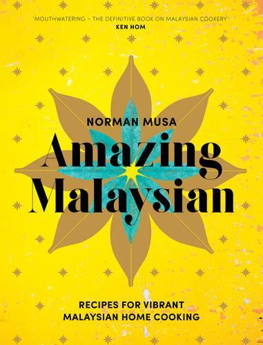 Amazing Malaysian: Recipes for Vibrant Malaysian Home-Cooking (Hardback)