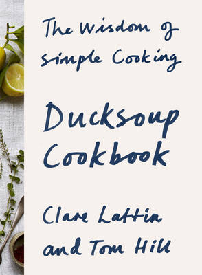 Ducksoup Cookbook: The Wisdom of Simple Cooking (Hardback)