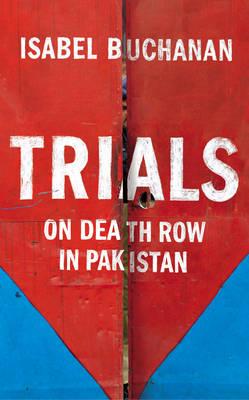 Trials: On Death Row in Pakistan (Hardback)