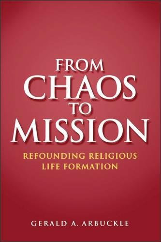 From Chaos to Mission: Refounding Religious Life Formation (Paperback)