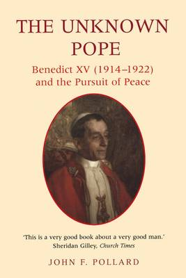 The Unknown Pope: Benedict XV (1912-1922) and the Pursuit of Peace (Paperback)
