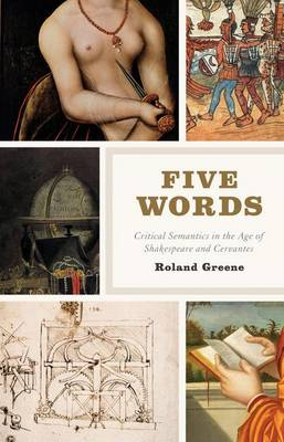 Five Words: Critical Semantics in the Age of Shakespeare and Cervantes (Hardback)