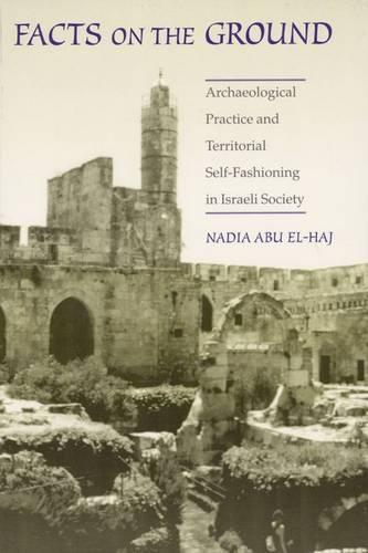 Facts on the Ground: Archaeological Practice and Territorial Self-fashioning in Israeli Society (Hardback)