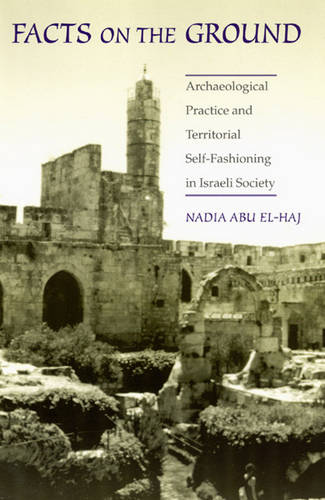 Facts on the Ground: Archeological Practice and Territorial Self-Fashioning in Israeli Society (Paperback)