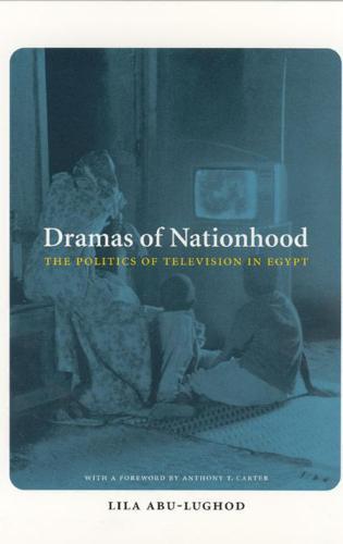 Dramas of Nationhood: The Politics of Television in Egypt (Hardback)