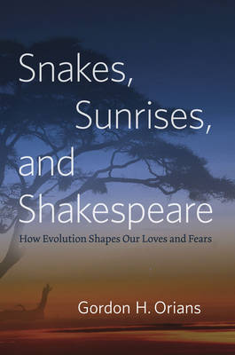 Snakes, Sunrises, and Shakespeare: How Evolution Shapes Our Loves and Fears (Hardback)