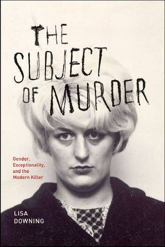 The Subject of Murder: Gender, Exceptionality, and the Modern Killer (Paperback)