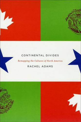 Continental Divides: Remapping the Cultures of North America (Hardback)