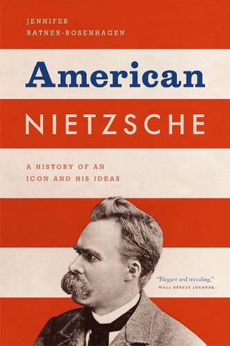 American Nietzsche: A History of an Icon and His Ideas (Paperback)