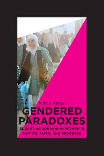 Gendered Paradoxes: Educating Jordanian Women in Nation, Faith, and Progress (Hardback)