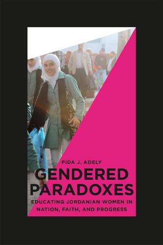 Gendered Paradoxes: Educating Jordanian Women in Nation, Faith, and Progress (Paperback)
