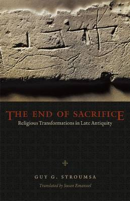 The End of Sacrifice: Religious Transformations in Late Antiquity (Paperback)