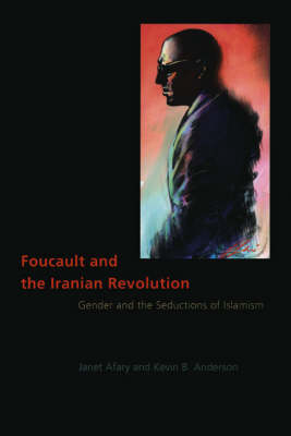 Foucault and the Iranian Revolution: Gender and the Seductions of Islamism (Hardback)