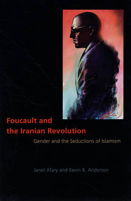 Foucault and the Iranian Revolution: Gender and the Seductions of Islamism (Paperback)