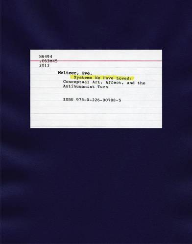 Systems We Have Loved: Conceptual Art, Affect, and the Antihumanist Turn (Hardback)