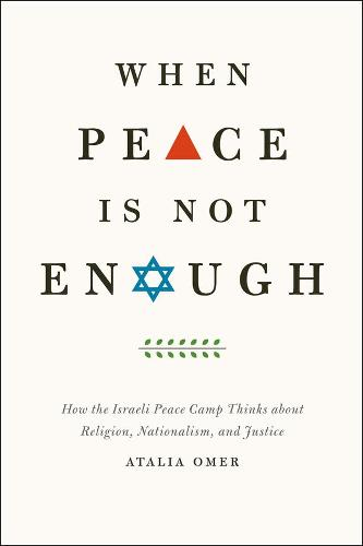 When Peace is Not Enough: How the Israeli Peace Camp Thinks About Religion, Nationalism, and Justice (Paperback)