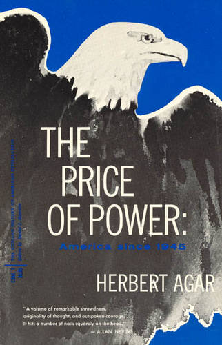 The Price of Power: America Since 1945 - The Chicago History of American Civilization (Paperback)