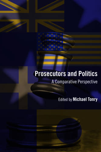 Crime and Justice: Prosecutors and Politics: A Comparative Perspective v.41 - Crime and Justice (Hardback)