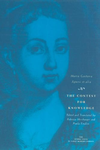The Contest for Knowledge: Debates Over Women's Learning in Eighteenth-century Italy - Other Voice in Early Modern Europe (Paperback)