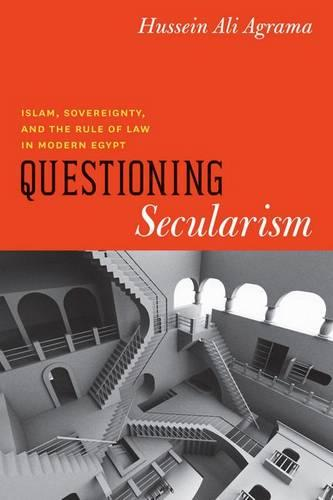 Questioning Secularism: Islam, Sovereignty, and the Rule of Law in Modern Egypt - Chicago Studies in Practices of Meaning (Hardback)