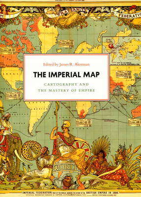 The Imperial Map: Cartography and the Mastery of Empire - The Kenneth Nebenzahl Jr. Lectures in the History of Cartography (Hardback)