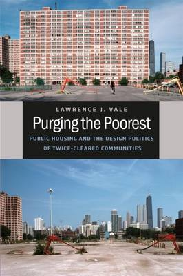 Purging the Poorest: Public Housing and the Design Politics of Twice-cleared Communities - Historical Studies of Urban America (Paperback)